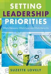 Setting Leadership Priorities : What's Necessary What's Nice And What's Got...