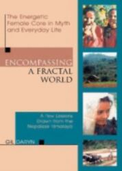 Encompassing a Fractal World: The Energetic Female Core in Myth and Everyday Lif