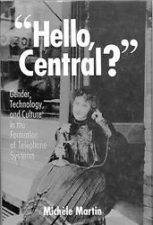 Hello Central? : Gender Technology and Culture in the Formation of Telephon...