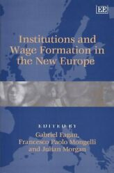 Institutions and Wage Formation in the New Europe Hardcover by Fagan Gabrie...