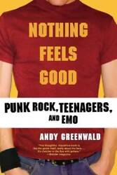 Nothing Feels Good: Punk Rock Teenagers and EMO by Greenwald Andy