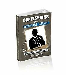 Confessions of a Renegade Dentist : Read Only at the Risk of: Increasi-ExLibrary