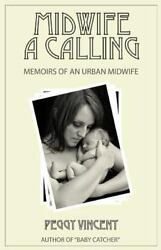 Midwife: A Calling (Memoirs of an Urban Midwife) (Volume 1) by Vincent Peggy