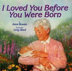 I Loved You Before You Were Born by Bowen Anne