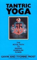Tantric Yoga : The Royal Path to Raising Kundalini Power by Frost Gavin