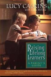 Raising Lifelong Learners: A Parent#x27;s Guide Paperback By Calkins Lucy GOOD $3.74