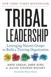 Tribal Leadership : Leveraging Natural Groups to Build a Thriving Organization …