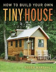 How to Build Your Own Tiny House Paperback by Marshall Roger Like New Used...