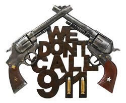 We Dont Call 911 Wall Sign Plaque Western Two Pistols Cowboy Country Decor $33.99