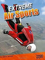 Extreme Air Sports (Sports to the Extreme) by Butler Erin K.