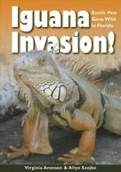 Iguana Invasion! : Exotic Pets Gone Wild in Florida Hardcover by Aronson Vi...