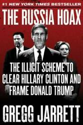 The Russia Hoax: The Illicit Scheme to Clear Hillary Clinton and Fra VERY GOOD $3.88