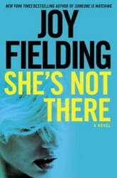 She's Not There: A Novel - Hardcover By Fielding Joy - VERY GOOD