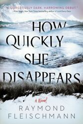 How Quickly She Disappears Hardcover by Fleischmann Raymond Like New Used...