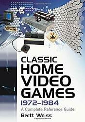 Classic Home Video Games 1972 1984 : A Complete Reference Guide Brett Weiss $12.71