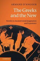 Greeks and the New : Novelty in Ancient Greek Imagination and Exp $43.99