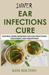 Inner Ear Infections Cure: Natural Home Remedies for Ear Infections Treatmen... $10.60