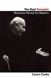 The Real Toscanini: Musicians Reveal the Maestro Amadeus Civetta Cesare Pape $129.99