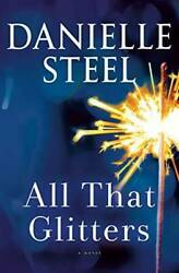 All That Glitters: A Novel Hardcover By Steel Danielle VERY GOOD $10.46