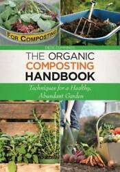 The Organic Composting Handbook: Techniques for a Healthy Abundant GOOD $6.01