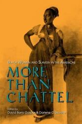 More Than Chattel : Black Women and Slavery in the Americas David B. Gaspar