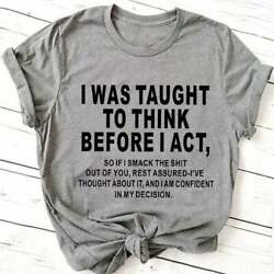 WOMEN FUNNY T SHIRT: I WAS TAUGHT TO THINK BEFORE I ACT... Medium Brand NEW FSh $12.55
