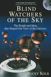 Blind Watchers Of The Sky: The People And Ideas That Shaped Our View Of T GOOD $4.39