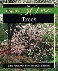 Taylor#x27;s 50 Best Trees : Easy Plants for More Beautiful Gardens P $5.24