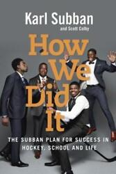 How We Did It: The Subban Plan for Success in Hockey School and Life by Subban