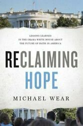 Reclaiming Hope: Lessons Learned in the Obama White House about the Future of
