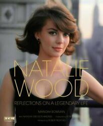 Natalie Wood: Reflections on a Legendary Life by Manoah Bowman: Used