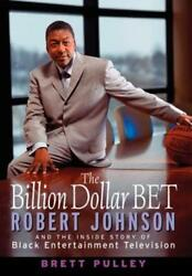The Billion Dollar Bet: Robert Johnson and the Inside Story of Black by Pulley