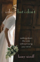 I Do But I Don't: Walking Down the Aisle Without Losing Your Mind by Kamy Wicoff