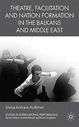 Theatre Facilitation and Nation Formation in the Balkans and Middle East: New