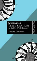 Managing Trade Relations in the New World Economy by Thomas Andersson: New