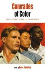 Comrades of Color: East Germany in the Cold War World by Quinn Slobodian: New