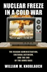 Nuclear Freeze in a Cold War: The Reagan Administration Cultural Activism and