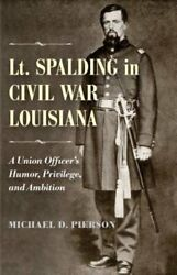 Lt. Spalding in Civil War Louisiana: A Union Officer#x27;s Humor Privilege and $24.96