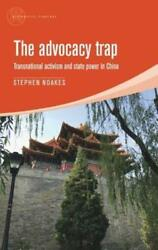 The Advocacy Trap: Transnational Activism and State Power in China by Noakes