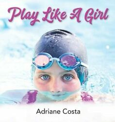 Play Like a Girl by Adriane Costa: New