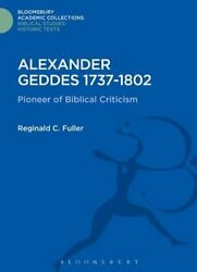 Alexander Geddes 1737-1802: Pioneer of Biblical Criticism by Reginald C. Fuller