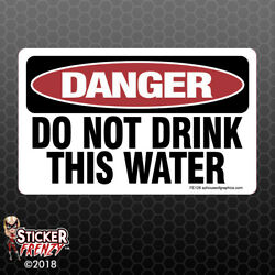 DANGER Do Not Drink Water Stickers - OSHA Safety vinyl decal sign warning FE128
