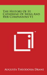 The History of St. Catherine of Siena and Her Companions V1 by Drane: New