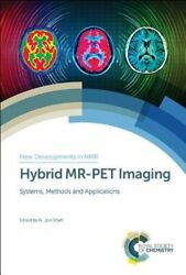 Hybrid Mr Pet Imaging: Systems Methods and Applications by N Jon Shah: New $206.04