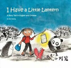 I Have a Little Lantern: A Story Told in English and Chinese by Dayong Gan: Used $4.23