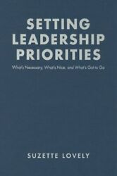 Setting Leadership Priorities: What's Necessary What's Nice and What's Got to