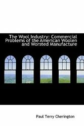 The Wool Industry: Commercial Problems of the American Woolen and Worsted: New
