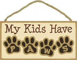 My Kids Have PAWS With Pawprints CAT DOG Cute Hanging wood Sign Home 10quot;x5quot; 716 $9.99