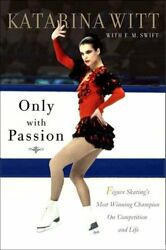 Only With Passion: Figure Skating's Most Winning Champion on Competition and Lif