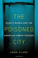 NEW - The Poisoned City: Flint's Water and the American Urban Tragedy
